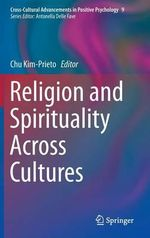 Religion and Spirituality Across Cultures : Cross-Cultural Advancements in Positive Psychology
