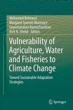 Vulnerability of Agriculture, Water and Fisheries to Climate Change : Toward Sustainable Adaptation Strategies