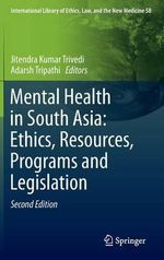 Mental Health in South Asia 2014 : Ethics, Resources, Programs and Legislation
