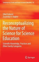 Reconceptualizing the Nature of Science for Science Education : Scientific Knowledge, Practices and Other Family Categories - Sibel Erduran