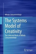 The Systems Model of Creativity : The Collected Works of Mihaly Csikszentmihalyi - Mihaly Csikszentmihalyi