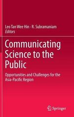 Communicating Science to the Public : Opportunities and Challenges for the Asia-Pacific Region