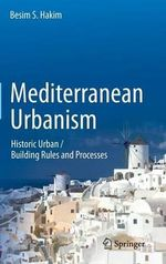 Mediterranean Urbanism : Historic Urban / Building Rules and Processes - Besim Selim Hakim