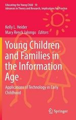 Young Children and Families in the Information Age : Applications of Technology in Early Childhood