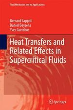 Heat Transfers and Related Effects in Supercritical Fluids : Fluid Mechanics and its Applications - Bernard Zappoli