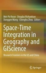 Space-Time Integration in Geography and Giscience : Research Frontiers in the US and China