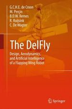 The Delfly : Design, Aerodynamics, and Artificial Intelligence of a Flapping Wing Mav - G.C.H.E. de Croon