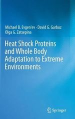 Heat Shock Proteins and Whole Body Adaptation to Extreme Environments - Michael B. Evgen'ev