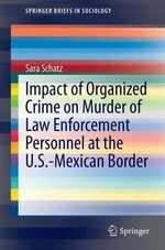 Impact of Organized Crime on Murder of Law Enforcement Personnel at the Us-Mexican Border - Sara Schatz