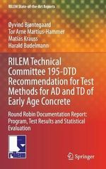 Rilem Technical Committee 195-Dtd Recommendation for Test Methods for Ad and Td of Early Age Concrete : Round Robin Documentation Report: Program, Test Results and Statistical Evaluation - Oyvind Bjontegaard