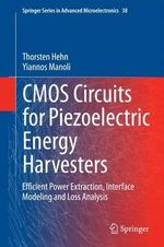 Cmos Circuits for Piezoelectric Energy Harvesters : Efficient Power Extraction, Interface Modeling and Loss Analysis - Thorsten Hehn