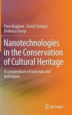 Nanotechnologies in the Conservation of Cultural Heritage : A Compendium of Materials and Techniques - Piero Baglioni