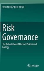Risk Governance : The Articulation of Hazard, Politics and Ecology