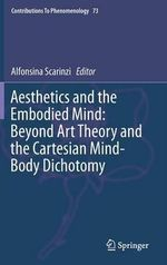 Aesthetics and the Embodied Mind : Beyond Art Theory and the Cartesian Mind-Body Dichotomy