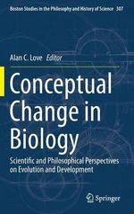 Conceptual Change in Biology : Scientific and Philosophical Perspectives on Evolution and Development