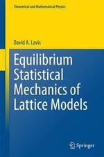 Equilibrium Statistical Mechanics of Lattice Models : Texts and Monographs in Physics - David A. Lavis