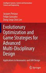 Evolutionary Optimization and Game Strategies for Advanced Multi-Disciplinary Design : Applications to Aeronautics - Jacques Periaux