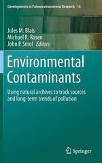 Environmental Contaminants : Using Natural Archives to Track Sources and Long-Term Trends of Pollution