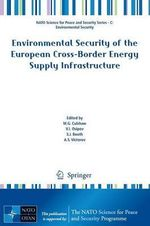 Environmental Security of the European Cross-Border Energy Supply Infrastructure : NATO Science for Peace and Security Series C: Environmental Security