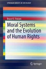 Moral Systems and the Evolution of Human Rights - Bruce K. Friesen