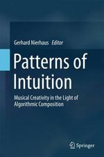 Patterns of Intuition : Musical Creativity in the Light of Algorithmic Composition