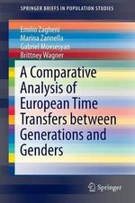 A Comparative Analysis of European Time Transfers Between Generations and Genders : SpringerBriefs in Population Studies - Emilio Zagheni