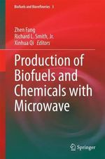 Production of Biofuels and Chemicals with Microwave : Biofuels and Biorefineries