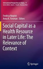 Social Capital as a Health Resource in Later Life : The Relevance of Context