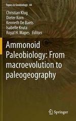 Ammonoid Paleobiology : From Macroevolution to Paleogeography