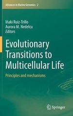 Evolutionary Transitions to Multicellular Life : Principles and Mechanisms