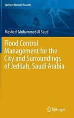 Flood Control Management for the City and Surroundings of Jeddah, Saudi Arabia : Springer Natural Hazards - Mashael Bent Mohammed Al Saud