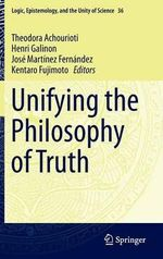 Unifying the Philosophy of Truth : Logic, Epistemology, and the Unity of Science