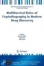 Multifaceted Roles of Crystallography in Modern Drug Discovery : NATO Science for Peace and Security Series A: Chemistry and Biology