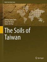 The Soils of Taiwan : World Soils Book Series - Zueng-Sang Chen