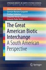 The Great American Biotic Interchange : A South American Perspective - Alberto Luis Cione