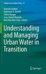 Understanding and Managing Urban Water in Transition : Global Issues in Water Policy