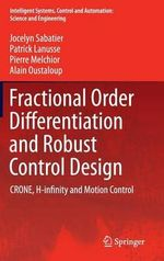 Fractional Order Differentiation and Robust Control Design : Crone, H-Infinity and Motion Control - Alain Oustaloup