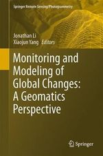 Monitoring and Modeling of Global Changes: A Geomatics Perspective : A Geomatics Perspective