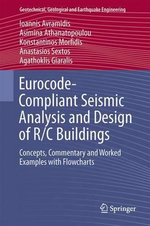 Eurocode-Compliant Seismic Analysis and Design of R/C Buildings : Concepts, Commentary and Worked Examples with Flowcharts - Ioannis Avramidis