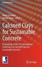 Calcined Clays for Sustainable Concrete : Proceedings of the 1st International Conference on Calcined Clays for Sustainable Concrete
