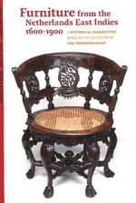 Furniture from the Netherlands East Indies : A Historical Perspective Based on the Collection of the Tropenmuseum - Dave Gompel