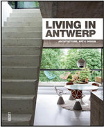 Living in Antwerp : Architecture, Art and Design - Muriel Verbist