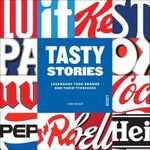 Tasty Stories : Legendary Food Brands and Their Typefaces - Joke Gosse