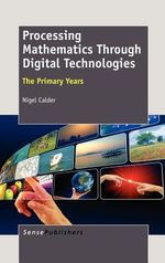 Processing Mathematics Through Digital Technologies : The Primary Years - Nigel Calder