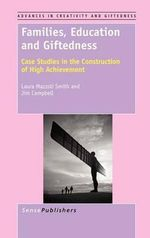 Families, Education and Giftedness : Case Studies in the Construction of High Achievement - Laura Mazzoli Smith
