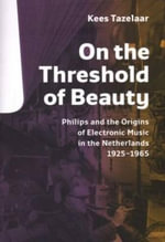 On the Threshold of Beauty Origins of Dutch Electronic Music 1925-1965 : Origins of Dutch Electronic Music 1925-1965 - Kees Tazelaar