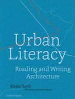 Urban Literacy - Reading and Writing Architecture - Klaske Havik