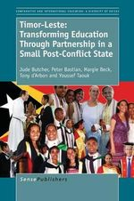 Timor-Leste : Transforming Education Through Partnership in a Small Post-Conflict State - Jude Butcher