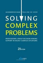 Solving Complex Problems : Professional Group Decision-Making Support in Highly Complex Situations - Alexander de Haan
