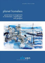 Planet Homeless : Governance Arrangements in Amsterdam, Copenhagen and Glasgow - Nienke Boesveldt